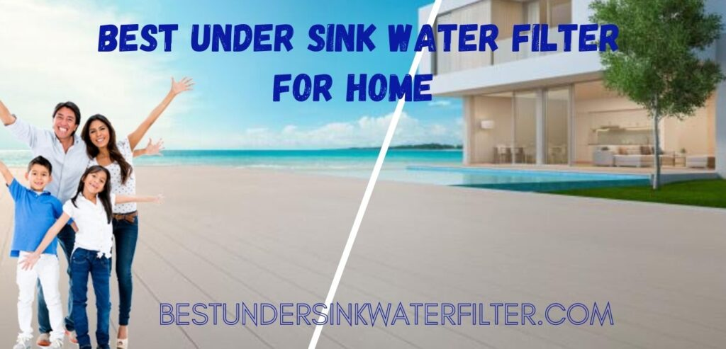 Best under sink water filter for home